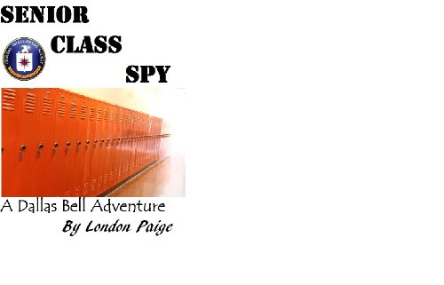 Senior Class Spy...A Dallas Bell Adventure (English Edition)