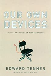 Our Own Devices: The Past and Future of Body Technology by Edward Tenner (2003-06-03)