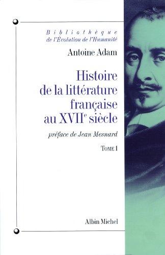 Histoire de la littérature française au XVIIe siècle - tome 1 : L'époque d'Henri IV et de Louis XIII