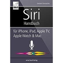 Siri Handbuch: für iPhone, iPad, Apple TV, Apple Watch & Mac