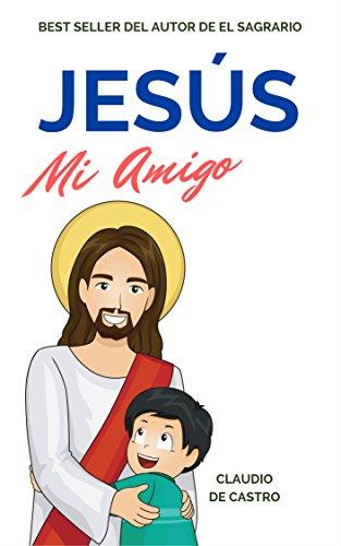 Jesus, mi amigo: Confía que no estámos solos (LIBROS DIGITALES RECOMENDADOS) (Spanish Edition)