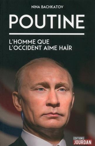 Poutine, l'homme que l'Occident aime haïr