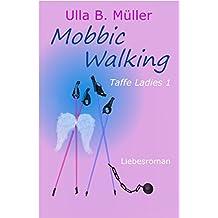 Mobbic Walking : Liebesroman (Taffe-Ladies-Reihe 1)