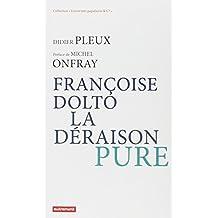 Françoise Dolto, la déraison pure