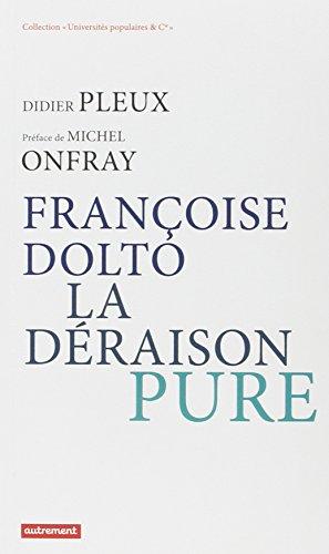 Françoise Dolto, la déraison pure par Didier Pleux