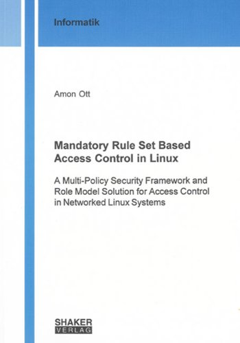 Mandatory Rule Set Based Access Control in Linux: A Multi-policy Security Framework and Role Model Solution for Access Control in Networked Linux Systems (Berichte aus der Informatik) por Amon Ott