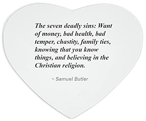 The seven deadly sins: Want of money, bad health, bad temper, chastity, family ties, knowing that you know things, and believing in the Christian religion. heart mousepad