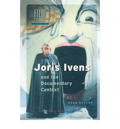 [(Joris Ivens and the Documentary Context )] [Author: Kees Bakker] [Oct-2000]