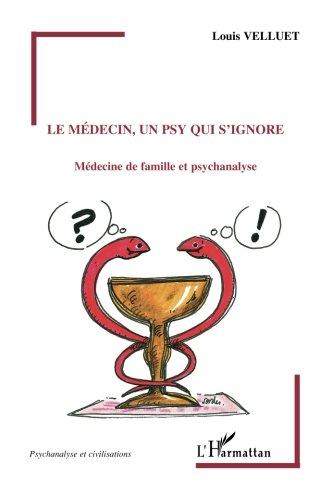 Le médecin, un psy qui s'ignore : Médecine de famille et psychanalyse