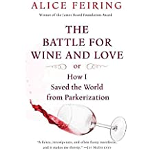 [(The Battle for Wine and Love : Or How I Saved the World from Parkerization)] [By (author) Alice Feiring] published on (May, 2009)
