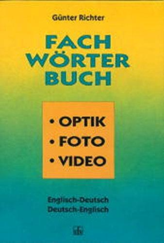 Fachwörterbuch Optik, Foto, Video. Englisch- Deutsch / Deutsch- Englisch.