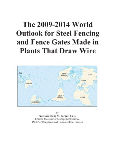 The 2009-2014 World Outlook for Steel Fencing and Fence Gates Made in Plants That Draw Wire