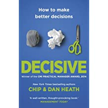 Decisive: How to Make Better Decisions