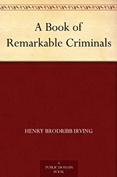 A Book of Remarkable Criminals (English Edition) van [Irving, Henry Brodribb]
