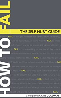 How to Fail: The Self-Hurt Guide (English Edition) von [Goldfarb, Aaron]