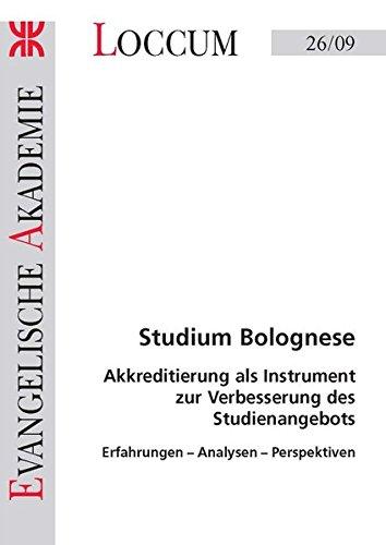 Studium Bolognese: Akkreditierung als Instrument zur Verbesserung des Studienangebots Erfahrungen- Analysen-Perspektiven (Loccumer Protokolle)