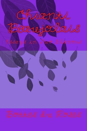 Chianti Beaujolais: Essays in Two Flavors - Beaujolais Rose