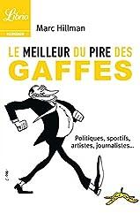 Le meilleur du pire des gaffes: Politiques, sportifs, artistes, journalistes… (Librio humour t. 1156)