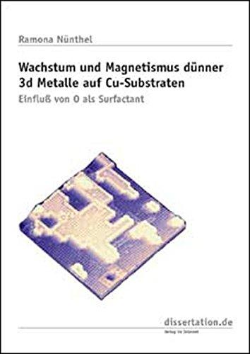 Wachstum und Magnetismus dünner 3d Metalle auf Cu-Substraten: Einfluß von O als Surfactant (Dissertation Classic)