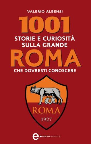 1001 storie e curiosità sulla grande roma che dovresti conoscere (enewton saggistica)