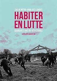 Habiter en lutte : Zad de Notre-Dame-des-Landes 1974-2018 par Editions Le Passager Clandestin