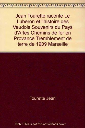 Jean Tourette raconte Le Luberon et l'histoire des Vaudois Souvenirs du Pays d'Arles Chemins de fer en Provance Tremblement de terre de 1909 Marseille