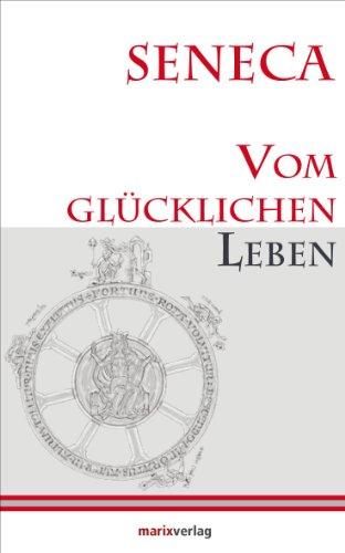 Vom glücklichen Leben: Herausgegeben und übersetzt von Lenelotte Möller (Kleine philosophische Reihe)