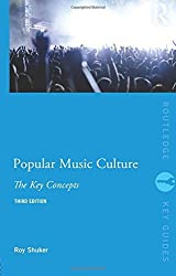Popular Music Culture: The Key Concepts (Routledge Key Guides) by Roy Shuker (2011-11-30)