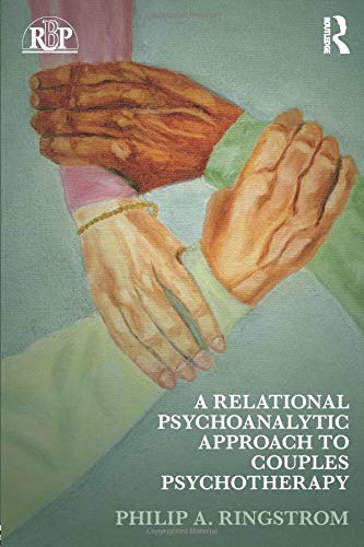A Relational Psychoanalytic Approach to Couples Psychotherapy (Relational Perspectives Book, Band 62)