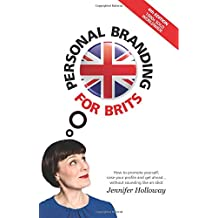 Personal Branding For Brits - 4th Edition: How to promote yourself, raise your profile and get ahead...without sounding like an idiot