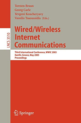 Wired/Wireless Internet Communications: Third International Conference, WWIC 2005, Xanthi, Greece, May 11-13, 2005, Proceedings (Lecture Notes in Computer Science, Band 3510)