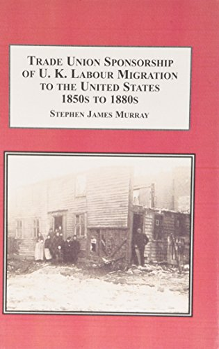 Trade Union Sponsorship of UK Labour Migration to the United States, 1850s to 1880s