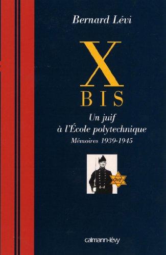 X BIS : Un juif à l'Ecole polytechnique Mémoires 1939-1945 (Documents, Actualités, Société)