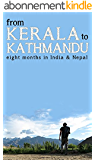 From Kerala to Kathmandu: Eight Months in India and Nepal (English Edition)