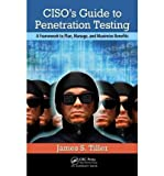 [(CISO's Guide to Penetration Testing: A Framework to Plan, Manage, and Maximize Benefits )] [Author: James S. Tiller] [Feb-2012]