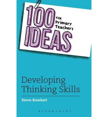 [(100 Ideas for Primary Teachers: Developing Thinking Skills)] [ By (author) Steve Bowkett ] [January, 2014]