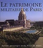 Le Patrimoine militaire de Paris