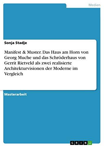 Manifest & Muster. Das Haus am Horn von Georg Muche und das Schröderhaus von Gerrit Rietveld als zwei realisierte Architekturvisionen der Moderne im Vergleich