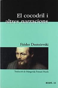 El cocodril i altres narracions par Fiódor Dostoyevski