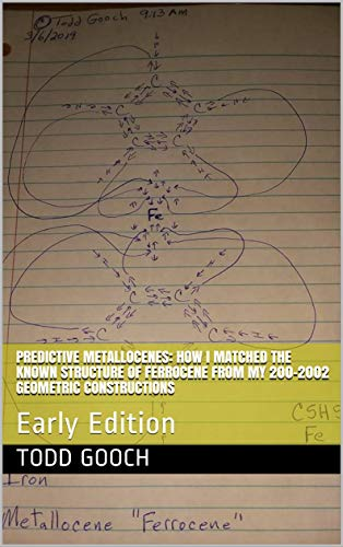 Predictive Metallocenes: How I Matched The Known Structure Of Ferrocene From My 200-2002 Geometric Constructions: Early Edition (English Edition)