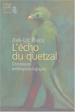 L'cho du Quetzal : Chroniques anthropozoologiques de Jean-Luc Renck (24 septembre 2004) Broch