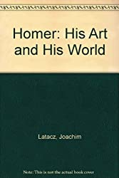 Homer: His Art and His World