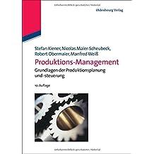 Produktions-Management: Grundlagen der Produktionsplanung und -steuerung
