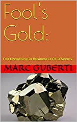 Fool's Gold: Not Everything In Business Is As It Seems (English Edition)