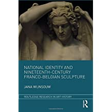 National Identity and Nineteenth-Century Franco-Belgian Sculpture (Routledge Research in Art History)