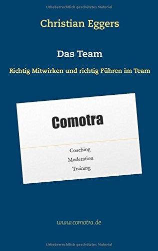Das Team: Richtig Mitwirken und richtig Führen im Team