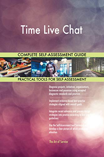 Time Live Chat All-Inclusive Self-Assessment - More than 700 Success Criteria, Instant Visual Insights, Comprehensive Spreadsheet Dashboard, Auto-Prioritized for Quick Results (Chat Live)
