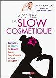 Adoptez la slow cosmetique: Written by Julien Kaibeck, 2012 Edition, Publisher: Leduc.S Editions [Paperback]
