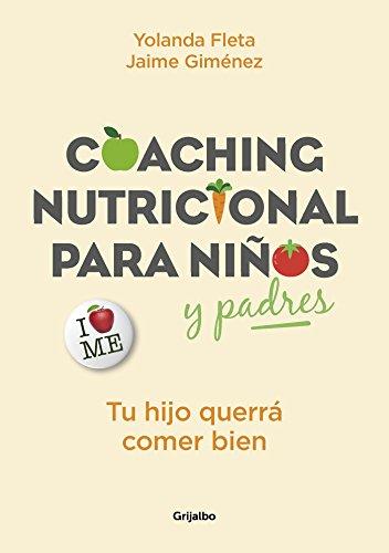 Coaching nutricional para niños y padres: Tu hijo querrá comer bien (Vivir mejor)