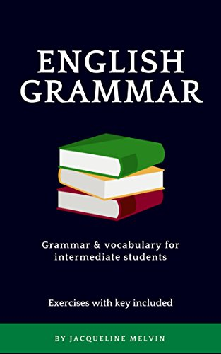 ENGLISH GRAMMAR - ESL ENGLISH: GRAMMAR & VOCABULARY FOR INTERMEDIATE STUDENTS - EXERCISES WITH KEY INCLUDED (English Edition)